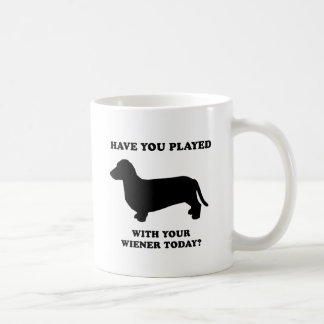 Have you played with your wiener today coffee mugs