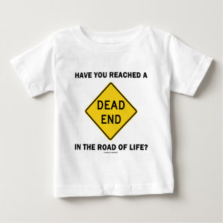 Have You Reached A Dead End In The Road Of Life? Baby T-Shirt