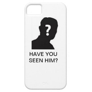 Have You Seen Him Phone Case iPhone 5 Cases