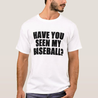 Have You Seen My Baseball 9version 2) T-Shirt