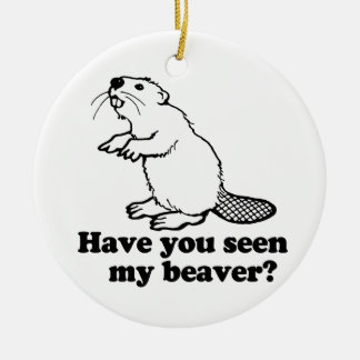 HAVE YOU SEEN MY BEAVER? ORNAMENT