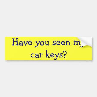 Have you seen my car keys? bumper sticker