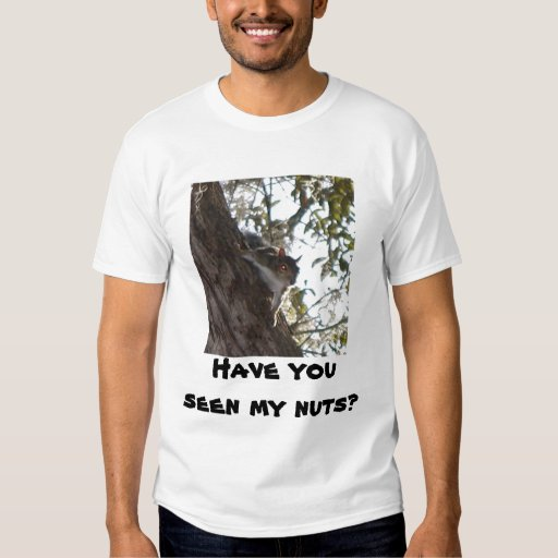 Have you seen my nuts? shirts