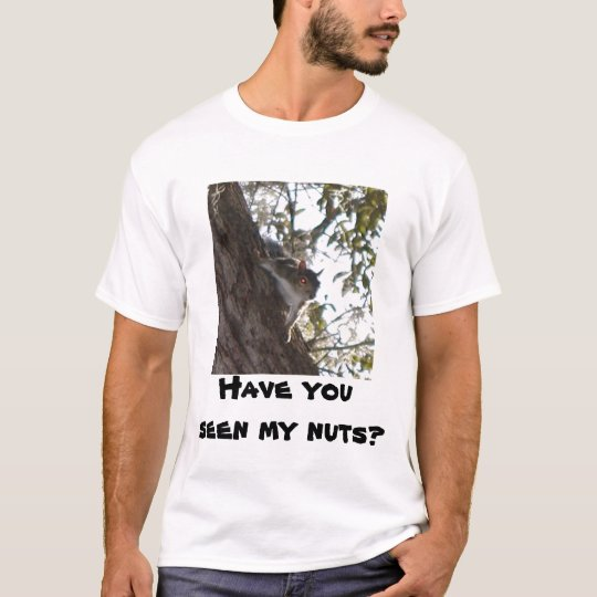 Have you seen my nuts? T-Shirt