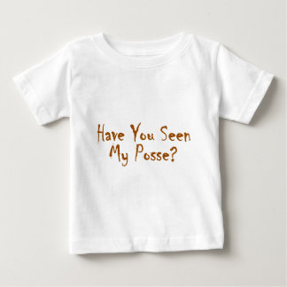 Have you seen my posse? t shirt