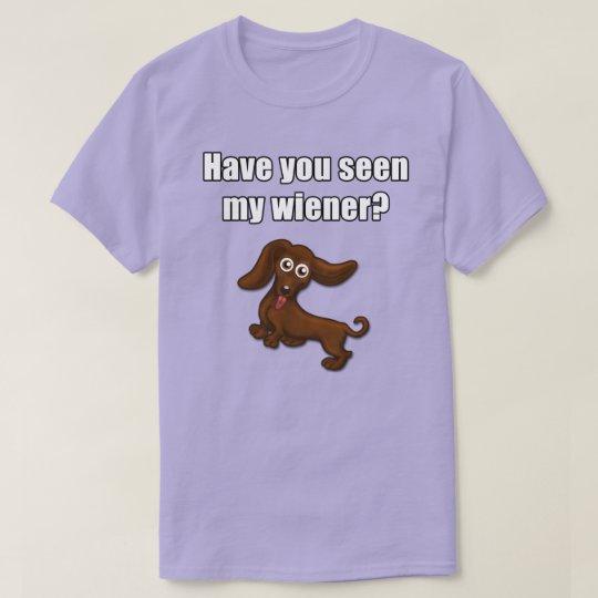 dbbb0fe64 Have you seen my wiener, funny dachshund T-Shirt | Zazzle.com