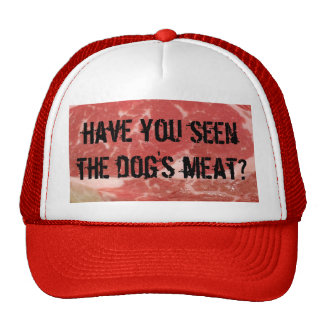 Have you seen the dog's meat? trucker hats