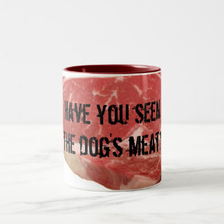 Have you seen the dog's meat? mugs