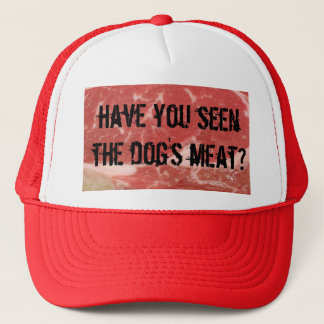 Have you seen the dog's meat? trucker hat