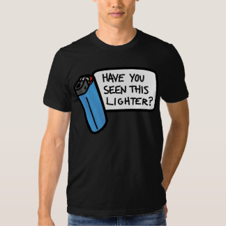 Have You Seen This Lighter? T-shirt