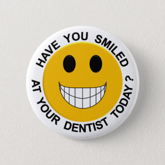 Have You Smiled At Your Denist Today Button / Pin
