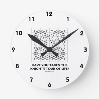 Have You Taken The Knight's Tour Of Life? (Open) Round Clocks