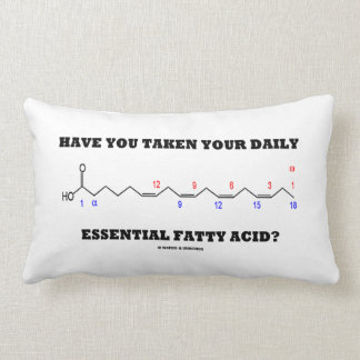 Have You Taken Your Daily Essential Fatty Acid? Pillow