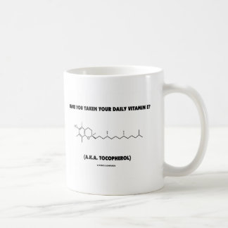 Have You Taken Your Vitamin E? (A.K.A. Tocopherol) Mugs
