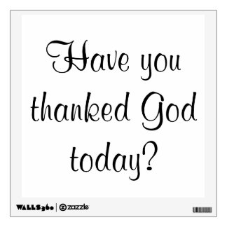 Have you thanked God today? Wall Sticker