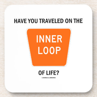 Have You Traveled On The Inner Loop Of Life? Coaster