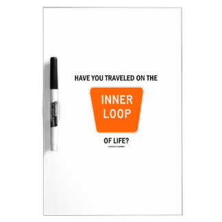 Have You Traveled On The Inner Loop Of Life? Dry-Erase Board