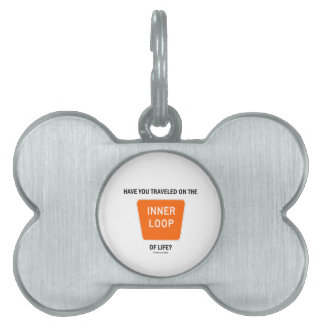 Have You Traveled On The Inner Loop Of Life? Pet Tag