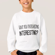 Have you tried being interesting? sweatshirt