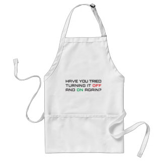 Have you tried turning it off and on again? adult apron