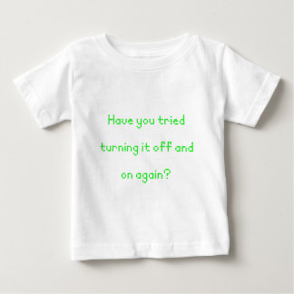 Have you tried turning it off and on again? baby T-Shirt