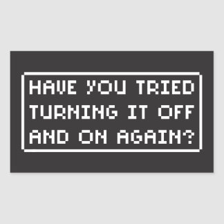 Have You Tried Turning It Off and On Again? (dark) Rectangular Sticker