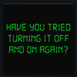 "Have You Tried Turning It Off And On Again? Photo Print<br><div class=""desc"">..have you tried turning it off and on again?  Great tshirt or gift for exacerbated technical support geeks.</div>"