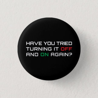 Have you tried turning it off and on again? pinback button