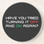 """Have you tried turning it off and on again? sandstone coaster<br><div class=""""desc"""">Every geek knows that this fixes everything! Original vector illustration design,  you won&#39;t find it anywhere else. Customisable to add your own pictures and/or text.</div>"""