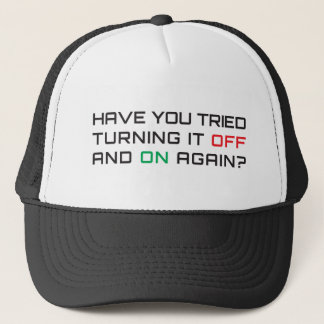 Have you tried turning it off and on again? trucker hat