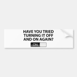 Have You Tried Turning It On And Off Again? Bumper Sticker