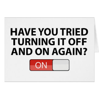 Have You Tried Turning It On And Off Again? Card