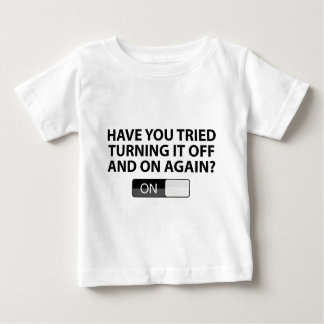 Have You Tried Turning It On And Off Again? Tee Shirt