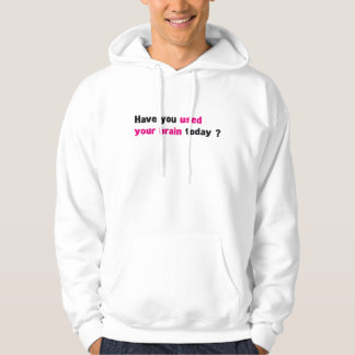 Have you used your brain today ? hoodie