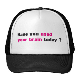 Have you used your brain today ? trucker hat