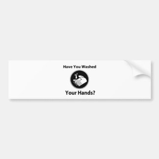 Have You Washed Your Hands? Bumper Sticker