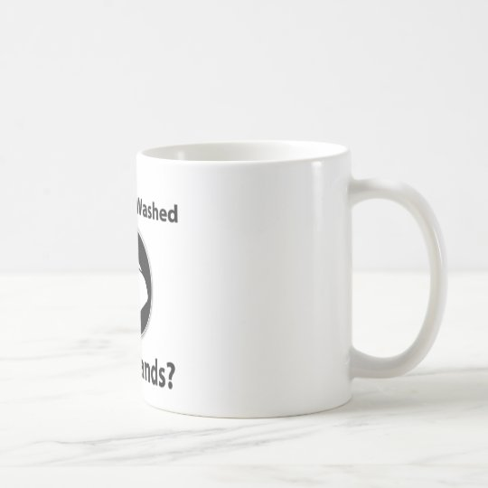 Have You Washed Your Hands? Coffee Mug
