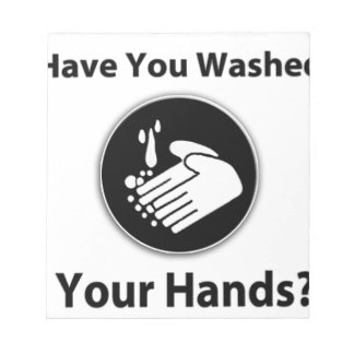 Have You Washed Your Hands? Notepad