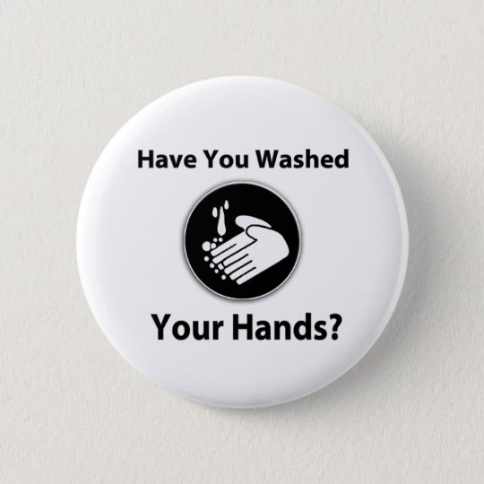 Have You Washed Your Hands? Pinback Button