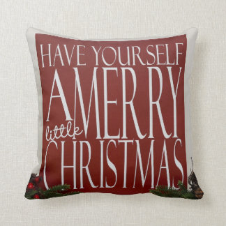 Have Yourself A Merry Little Christmas cushion Pillow