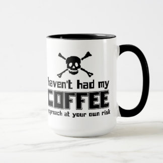 Haven't had my coffee - mug