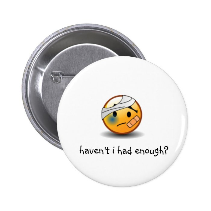 haven't i had enough? smiley pinback button