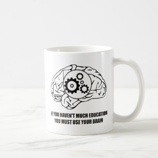 Haven't much education you must use your brain coffee mug