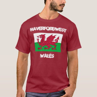 Haverfordwest, Wales with Welsh flag T-Shirt