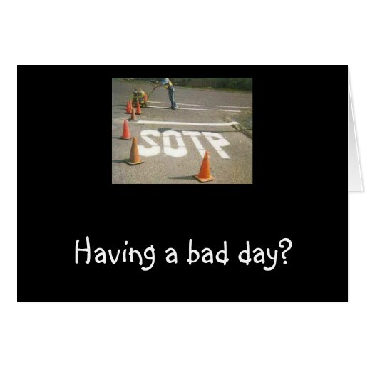 Having a bad day greeting card zazzle