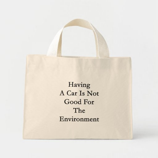 Having A Car Is Not Good For The Environment Mini Tote Bag