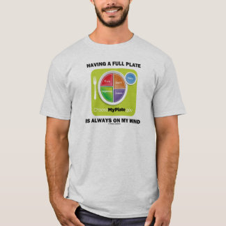 Having A Full Plate Always On My Mind Food Groups T-Shirt