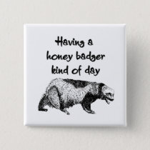 Having a honey badger kind of day button