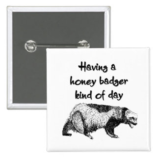 Having a honey badger kind of day buttons