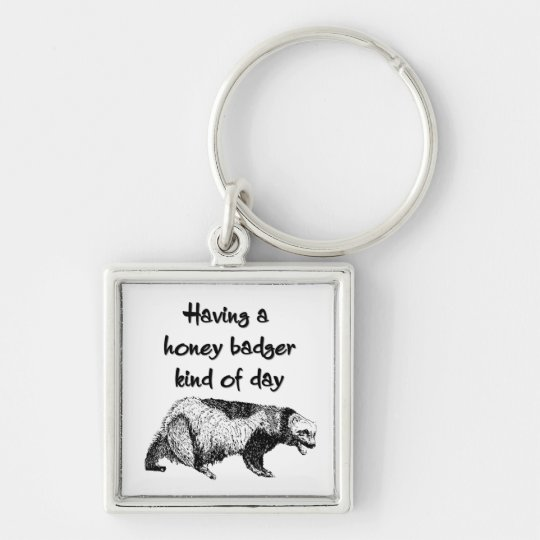 Having a honey badger kind of day keychain